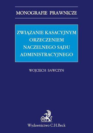 Okładka książki/ebooka Związanie kasacyjnym orzeczeniem Naczelnego Sądu Administracyjnego