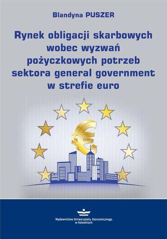 Okładka książki/ebooka Rynek obligacji skarbowych wobec wyzwań pożyczkowych potrzeb sektora general government w strefie euro