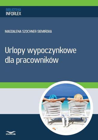 Okładka książki/ebooka Urlopy wypoczynkowe dla pracowników