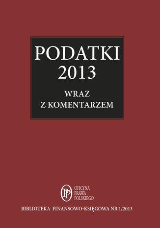 Okładka książki/ebooka Podatki 2013 wraz z komentarzem ekspertów