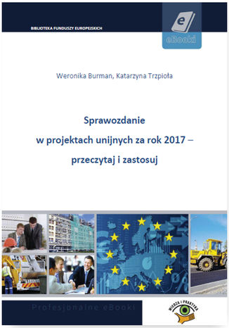 Okładka książki/ebooka Sprawozdanie w projektach unijnych za rok 2017 - przeczytaj i zastosuj