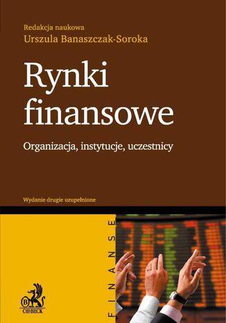 Okładka książki/ebooka Rynki finansowe. Organizacja, instytucje, uczestnicy