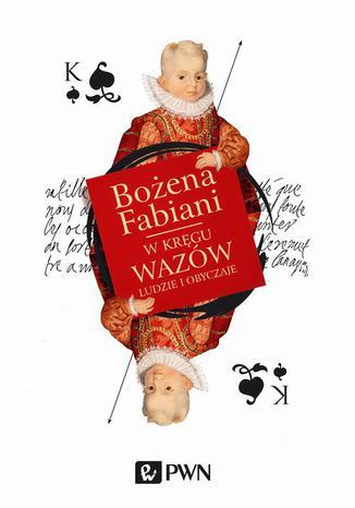 Okładka książki/ebooka W kręgu Wazów. Ludzie i obyczaje