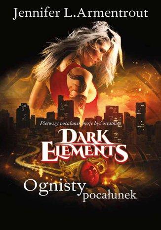 Okładka książki/ebooka Ognisty pocałunek Tom 1 Dark Elements