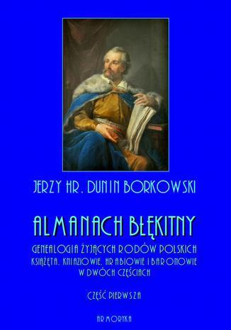 Okładka książki/ebooka Almanach błękitny. Genealogia żyjących rodów polskich. Książęta, kniaziowie, hrabiowie i baronowie - tom I