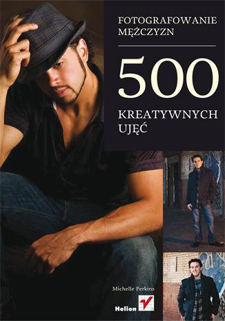 Okładka książki Fotografowanie mężczyzn. 500 kreatywnych ujęć