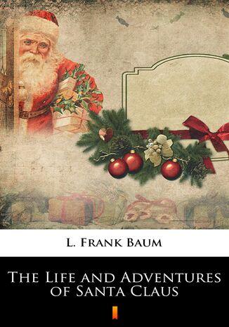 Okładka książki/ebooka The Life and Adventures of Santa Claus