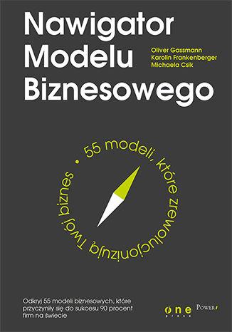 Okładka książki Nawigator Modelu Biznesowego. 55 modeli, które zrewolucjonizują Twój biznes
