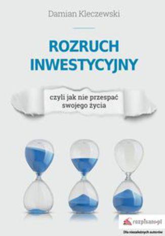 Okładka książki/ebooka Rozruch inwestycyjny, czyli jak nie przespać swojego życia
