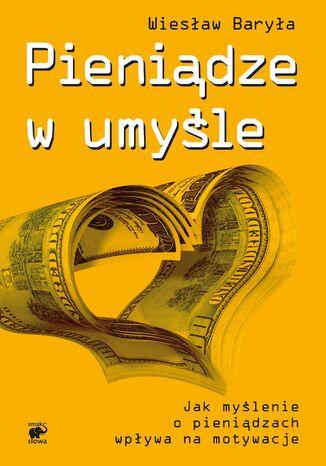 Okładka książki/ebooka Pieniądze w umyśle. Jak myślenie wpływa na motywacje