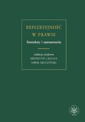 Okładka książki Refleksyjność w prawie. Konteksty i zastosowania