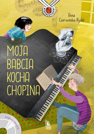 Okładka książki/ebooka Moja babcia kocha Chopina