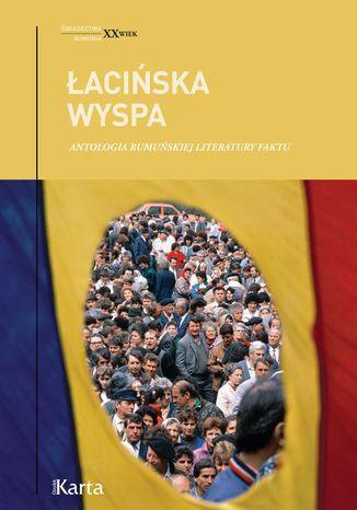 Okładka książki/ebooka Łacińska wyspa. Antologia rumuńskiej literatury faktu