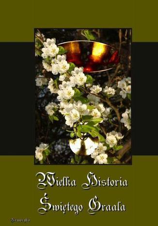 Okładka książki/ebooka Wielka historia Świętego Graala