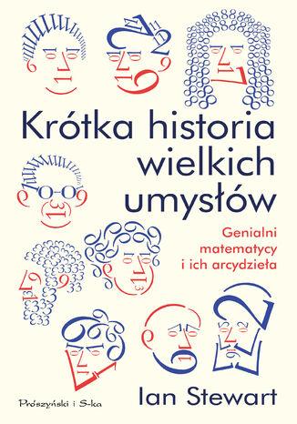 Okładka książki/ebooka Krótka historia wielkich umysłów. Genialni matematycy i ich arcydzieła