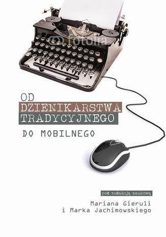 Okładka książki/ebooka Od dziennikarstwa tradycyjnego do mobilnego