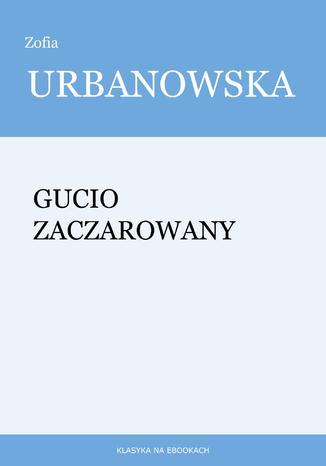 Okładka książki/ebooka Gucio zaczarowany