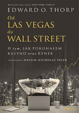 Okładka książki/ebooka Od Las Vegas do Wall Street. O tym, jak pokonałem kasyno oraz rynek