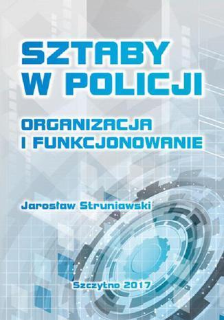 Okładka książki/ebooka Sztaby w Policji. Organizacja i funkcjonowanie