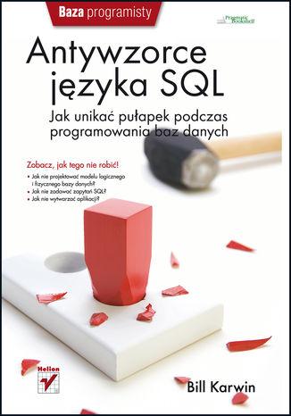 Okładka książki/ebooka Antywzorce języka SQL. Jak unikać pułapek podczas programowania baz danych