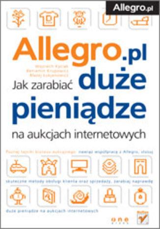 Okładka książki/ebooka Allegro. Jak zarabiać duże pieniądze na aukcjach internetowych