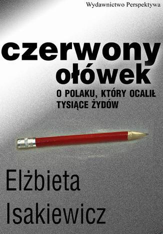 Okładka książki/ebooka Czerwony ołówek. O Polaku, który ocalił tysiące Żydów