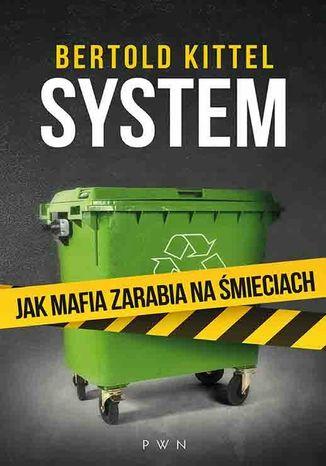 Okładka książki System. Jak mafia zarabia na śmieciach