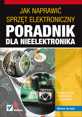 Okładka książki/ebooka Jak naprawić sprzęt elektroniczny. Poradnik dla nieelektronika