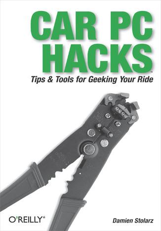 Okładka książki/ebooka Car PC Hacks. Tips & Tools for Geeking Your Ride