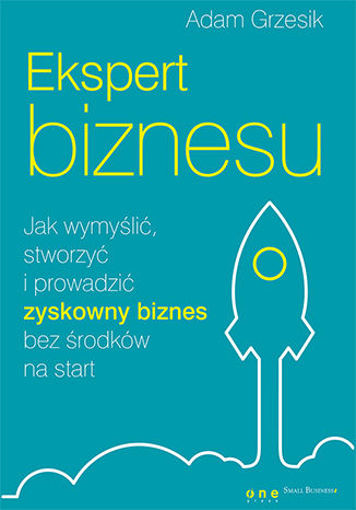 Tył okładki książki Ekspert biznesu. Jak wymyślić, stworzyć i prowadzić zyskowny biznes bez środków na start