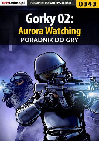 Okładka książki/ebooka Gorky 02: Aurora Watching - poradnik do gry
