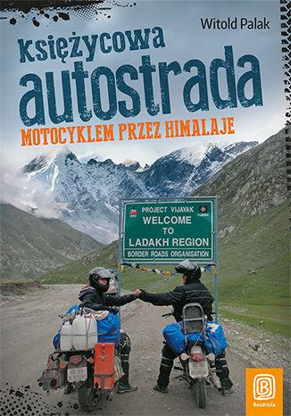 Okładka książki/ebooka Księżycowa autostrada. Motocyklem przez Himalaje. Wydanie 1