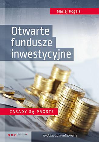 Okładka książki/ebooka Otwarte fundusze inwestycyjne. Zasady są proste. Wydanie zaktualizowane