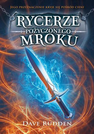 Okładka książki/ebooka Rycerze Pożyczonego Mroku
