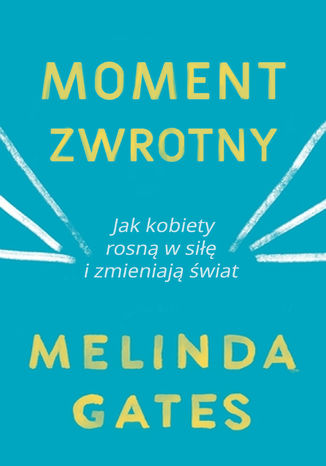 Okładka książki/ebooka Moment zwrotny. Jak kobiety rosną w siłę i zmieniają świat