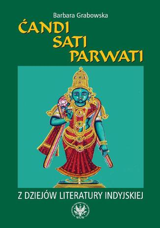 Okładka książki/ebooka Ćandi, Sati, Parwati. Z dziejów literatury indyjskiej
