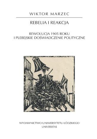 Okładka książki/ebooka Rebelia i reakcja. Rewolucja 1905 roku i plebejskie doświadczenie polityczne