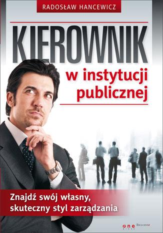 Okładka książki/ebooka Kierownik w instytucji publicznej. Znajdź swój własny, skuteczny styl zarządzania