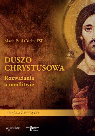 Okładka książki/ebooka Duszo Chrystusowa. Rozważania o modlitwie