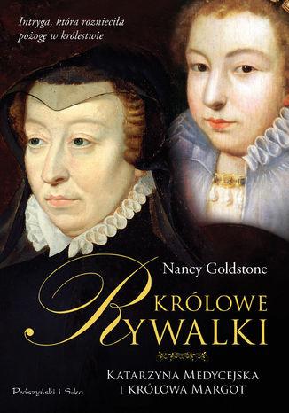 Okładka książki/ebooka Królowe rywalki. Katarzyna Medycejska i królowa Margot