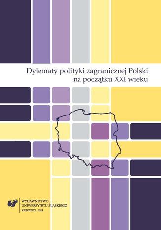 Okładka książki/ebooka Dylematy polityki zagranicznej Polski na początku XXI wieku
