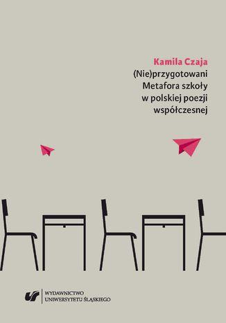 Okładka książki/ebooka (Nie)przygotowani. Metafora szkoły w polskiej poezji współczesnej