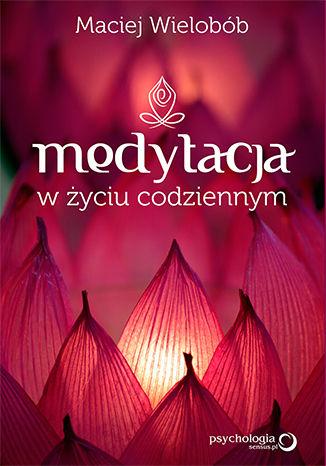 Okładka książki/ebooka Medytacja w życiu codziennym