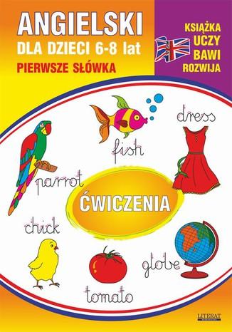 Okładka książki/ebooka Angielski dla dzieci 10. Pierwsze słówka. Ćwiczenia. 6-8 lat