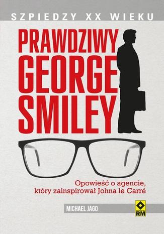 Okładka książki/ebooka Prawdziwy George Smiley. Opowieść o agencie, który zainspirował Johna le Carré