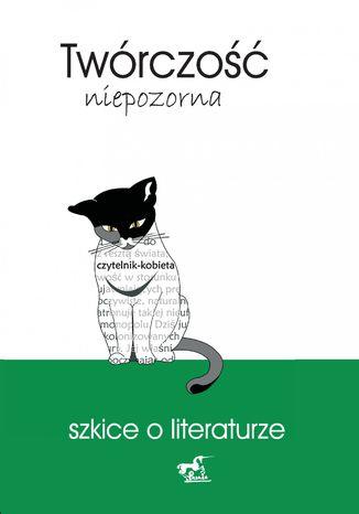 Okładka książki/ebooka Twórczość niepozorna. Szkice o literaturze