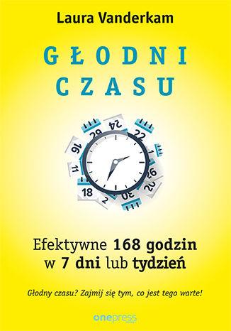 Okładka książki/ebooka Głodni czasu. Efektywne 168 godzin w 7 dni lub tydzień