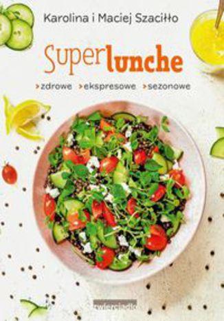 Okładka książki SuperLunche. Zdrowe, ekspresowe, sezonowe