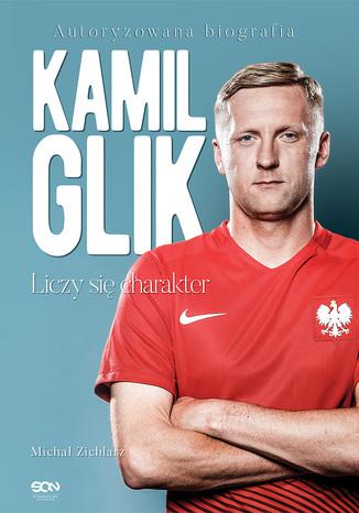 Okładka książki/ebooka Kamil Glik. Liczy się charakter