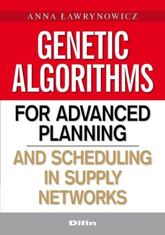 Okładka książki/ebooka Genetic algorithms for advanced planning and scheduling in supply networks